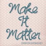 Make it Matter