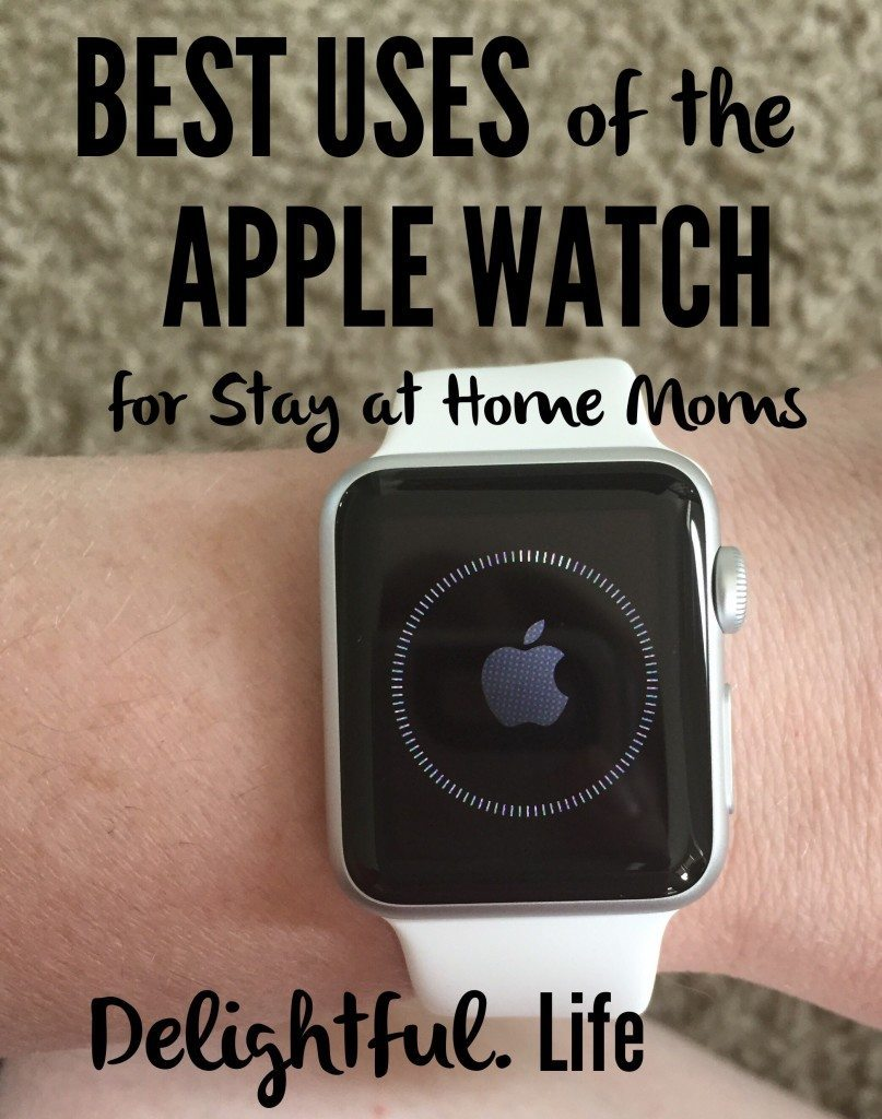 Best Uses of the #AppleWatch for Stay at Home Moms ...