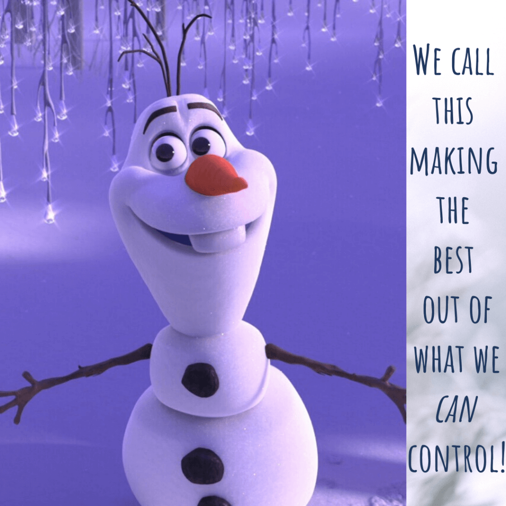 "Olaf quote from frozen 2 ""We call this making the best out of what we can control"""